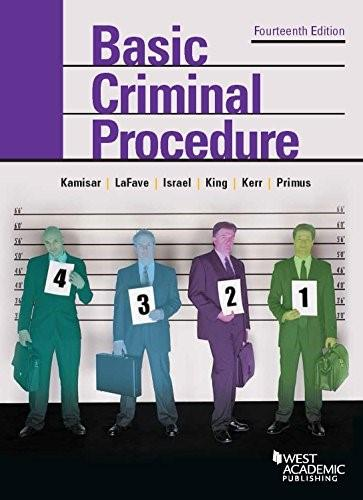 Basic Criminal Procedure: Cases, Comments and Questions, by Kamisar, 14th Edition 9781634595018