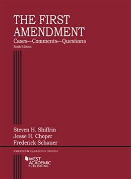 1st Amendment, Cases, Comments, Questions, by Shiffrin, 6th Edition 9781634597432