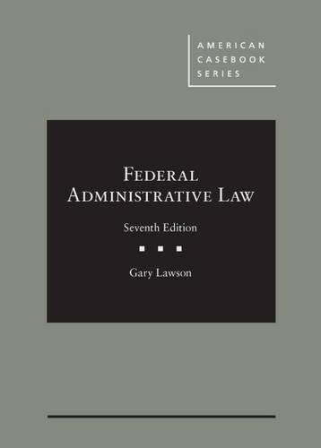Federal Administrative Law, by Lawson, 7th Edition 9781634599078