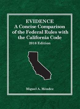 Evidence: A Concise Comparison of the Federal Rules with the California Code, 2016 (Selected Statutes) 9781634606783