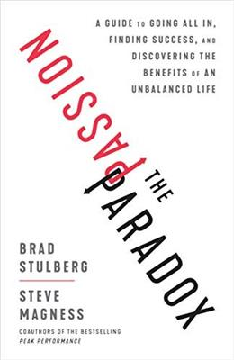 The Passion Paradox: A Guide to Going All In, Finding Success, and Discovering the Benefits of an Unbalanced Life 9781635653434