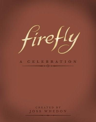 Firefly: A Celebration, by Whedon, Anniversary Edition 9781781161685