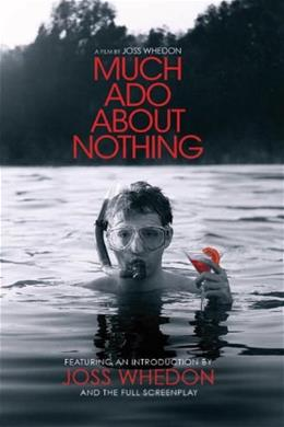 Much Ado About Nothing: A Film By Joss Whedon 9781781169353