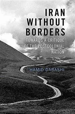 Iran Without Borders: Towards a Critique of the Postcolonial Nation 9781784780685