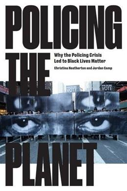 Policing the Planet: Why the Policing Crisis Led to Black Lives Matter 9781784783167