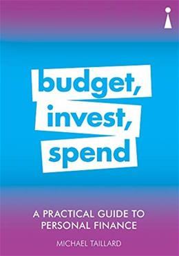 A Practical Guide to Personal Finance: Budget, Invest, Spend 9781785784705