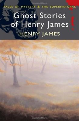 Ghost Stories Of Henry James (Mystery & Supernatural) 9781840220704