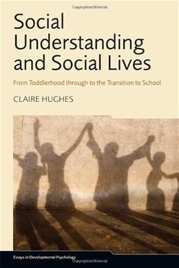 Social Understanding and Social Lives: From Toddlerhood through to the Transition to School, by Hughes 9781841697352