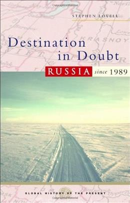 Destination in Doubt: Russia Since 1989, by Lovell 9781842776650