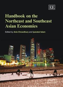 Handbook on the Northeast and Southeast Asian Economies, by Chowdhury 9781843769897