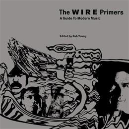 The Wire Primers: A Guide to Modern Music Original 9781844674275
