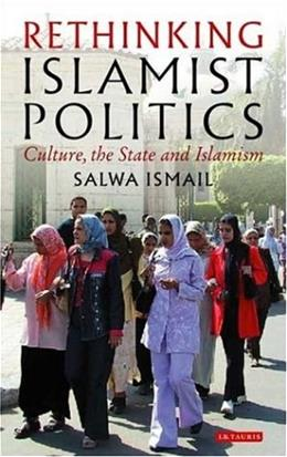 Rethinking Islamist Politics: Culture, the State and Islamism, by Ismail 9781845111809