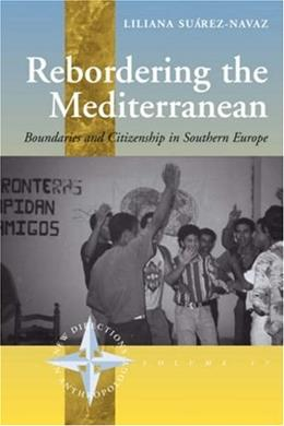 Rebordering the Mediterranean: Boundaries and Citizenship in Southern Europe, by Suarez-Navaz 9781845450434