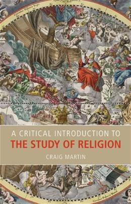 Critical Introduction to the Study of Religion, by Martin 9781845539924