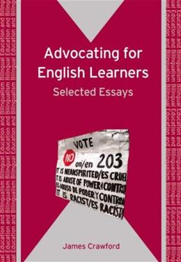 Advocating for English Learners: Selected Essays, by Crawford 9781847690722