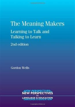 Meaning Makers: Learning to Talk and Talking to Learn, by Wells, 2nd Edition 9781847691989