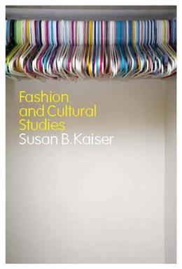Fashion and Cultural Studies, by Kaiser 9781847885647