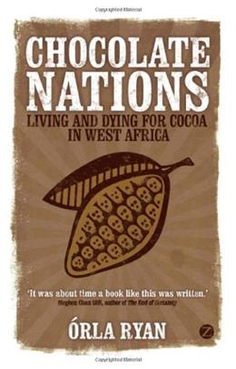 Chocolate Nations: Living and Dying for Cocoa in West Africa (African Arguments) 1 9781848130050