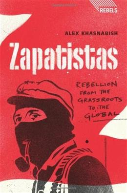 Zapatistas: Rebellion from the Grassroots to the Global, by Khasnabish 9781848132085
