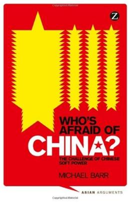 Whos Afraid of China?: The Challenge of Chinese Soft Power (Asian Arguments) 1 9781848135901