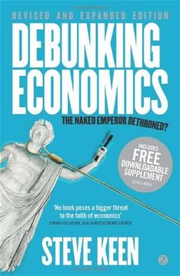 Debunking Economics: The Naked Emperor Dethroned?, by Keen, 2nd Revised and Expanded Edition 9781848139923