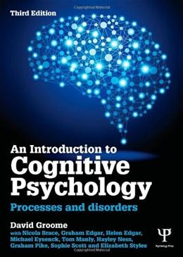 Introduction to Cognitive Psychology: Processes and Disorders, by Groome, 3rd Edition 9781848720923