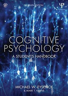 Cognitive Psychology: A Students Handbook, by Eysenk, 7th Edition 9781848724167