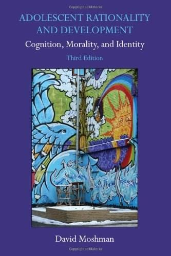 Adolescent Rationality and Development: Cognition, Morality, and Identity, by Moshman, 3rd Edition 9781848728615