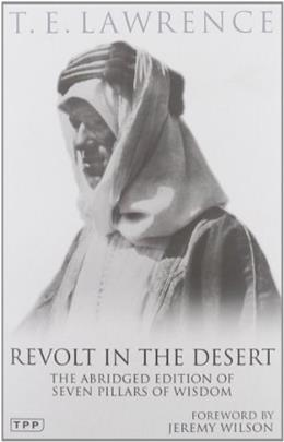 Revolt in the Desert: The Authorised Abridged Edition of Seven Pillars of Wisdom (Tauris Parke Paperbacks) NEW ABR 9781848856653