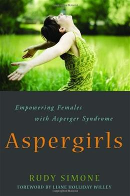 Aspergirls: Empowering Females with Asperger Syndrome 1 9781849058261
