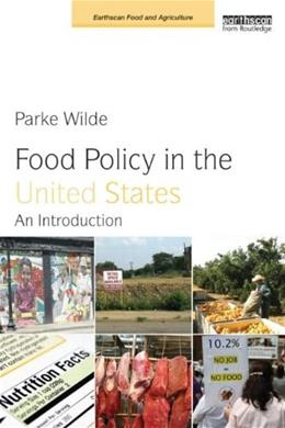 Food Policy in the United States: An Introduction, by Wilde 9781849714297