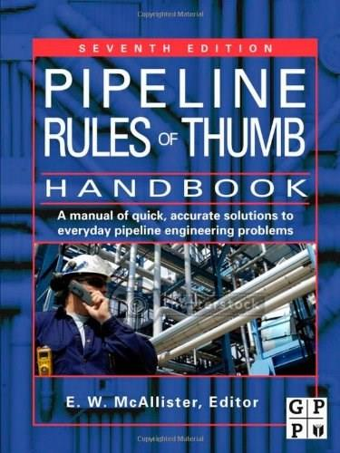 Pipeline Rules of Thumb Handbook, by McAllister, 7th Edition 9781856175005