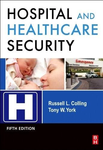 Hospital and Healthcare Security, by Colling, 5th Edition 9781856176132