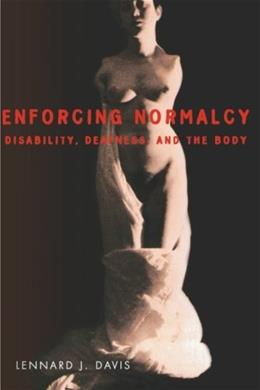 Enforcing Normalcy: Disability, Deafness, and the Body, by Davis 9781859840078