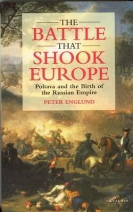 The Battle That Shook Europe: Poltava and the Birth of the Russian Empire 9781860648472