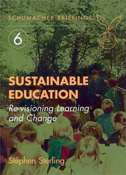Sustainable Education: Re-Visioning Learning and Change (Schumacher Briefings) 9781870098991