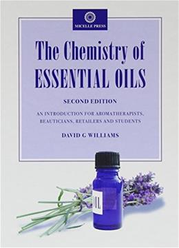 The Chemistry of Essential Oils: An Introduction for Aromatherapists, Beauticians, Retailers and Students 2nd editio 9781870228312