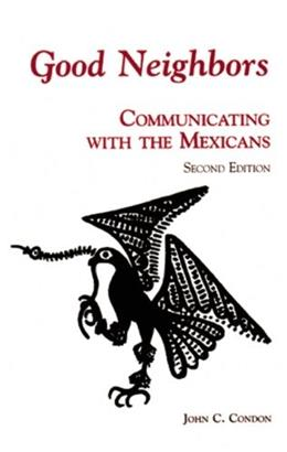 Good Neighbors: Communicating with the Mexicans, by Condon, 2nd Edition 9781877864537