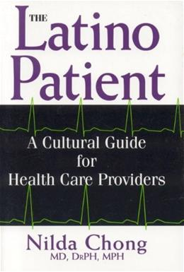 Latino Patient: A Cultural Guide for Health Care Providers, by Chong 9781877864957
