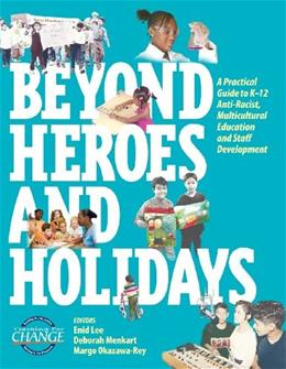 Beyond Heroes and Holidays: A Practical Guide to K 12 Anti Racist, Multicultural Education and Staff Development, by Lee 9781878554178