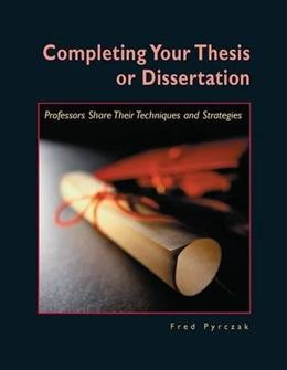 Completing Your Thesis or Dissertation: Professors Share Their Techniques and Strategies, by Pyrczak 9781884585210