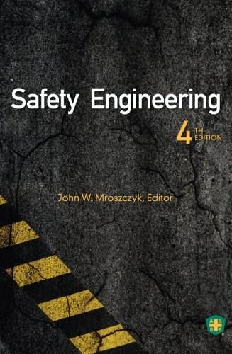 Safety Engineering, by Mroszczyk, 4th Edition 9781885581679