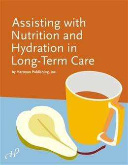 Assisting with Nutrition and Hydration in Long-Term Care, by Hartman Publishing 9781888343731