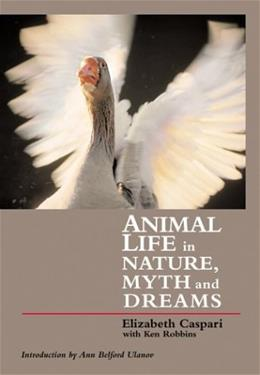 Animal Life in Nature, Myth and Dreams 1St Editio 9781888602227