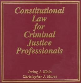 Constitutional Law for Criminal Justice Professionals, by Klein 9781889031224