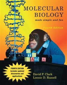 Molecular Biology Made Simple and Fun, by Clark, 4th Edition 9781889899091