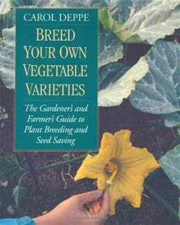 Breed Your Own Vegetable Varieties: The Gardeners and Farmers Guide to Plant Breeding and Seed Saving, by Deppe, 2nd Edition 9781890132729