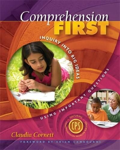 Comprehension First: Inquiry into Big Ideas Using Important Questions, by Cornett 9781890871987