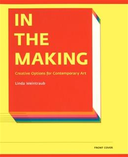 In the Making: Creative Options for Contemporary Art, by Weintraub 9781891024597