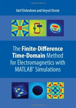 Finite Difference Time Domain Method for Electromagnetics: With MATLAB Simulations, by Elsherbeni BK w/CD 9781891121715